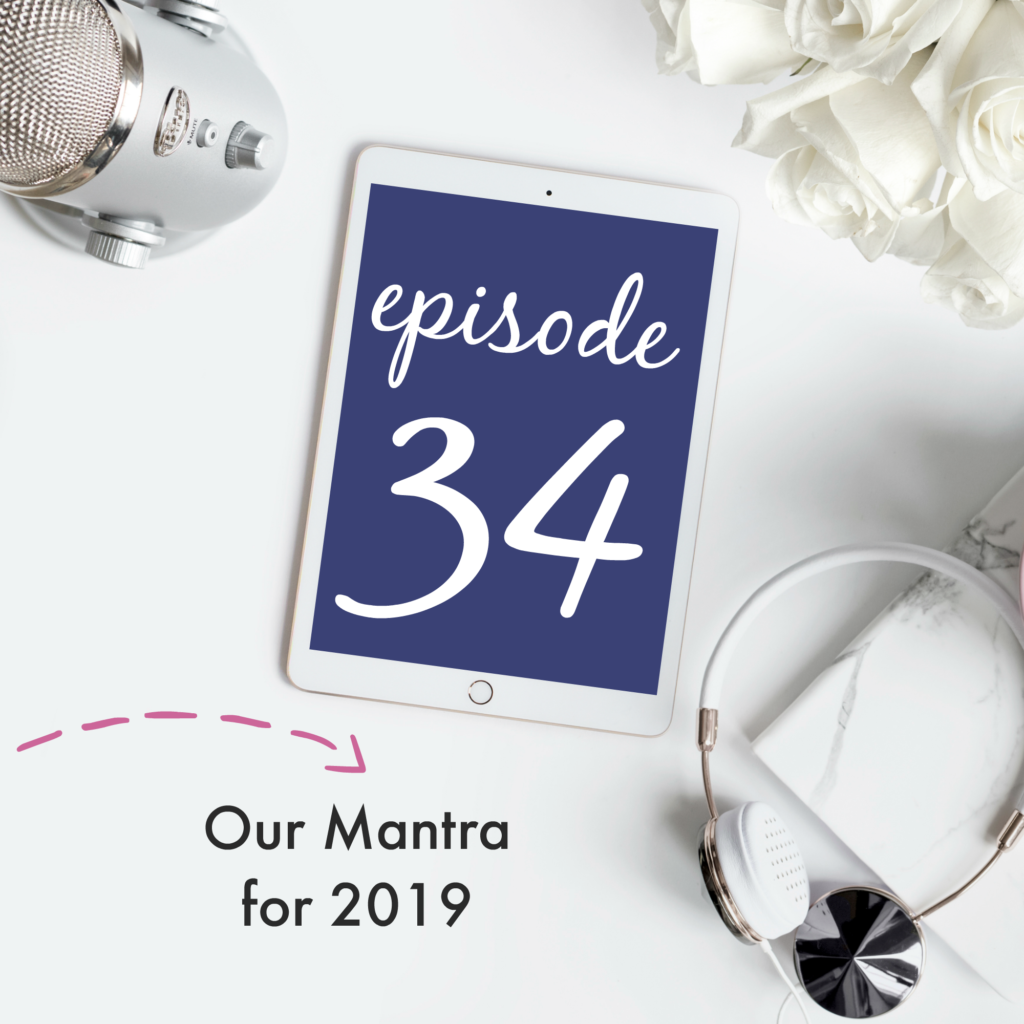 Episode 34: Our Mantra for 2019 | Creative Business Breakdown Podcast